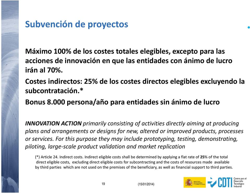 000 persona/año para entidades sin ánimo de lucro INNOVATION ACTION primarily consisting of activities directly aiming at producing plans and arrangements or designs for new, altered or improved