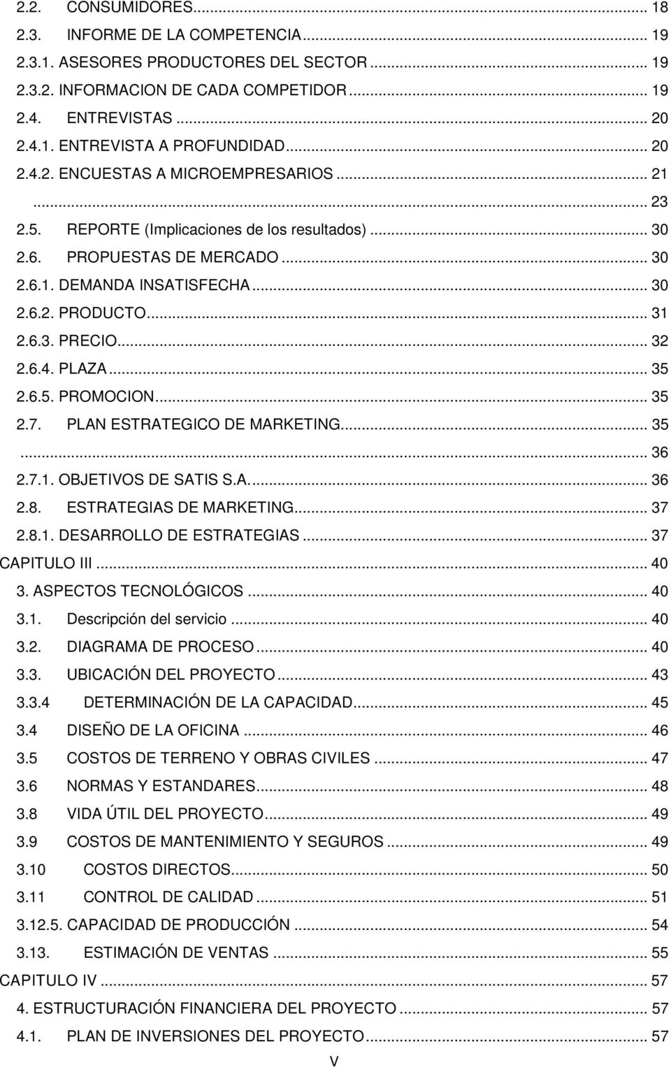 .. 32 2.6.4. PLAZA... 35 2.6.5. PROMOCION... 35 2.7. PLAN ESTRATEGICO DE MARKETING... 35... 36 2.7.1. OBJETIVOS DE SATIS S.A.... 36 2.8. ESTRATEGIAS DE MARKETING... 37 2.8.1. DESARROLLO DE ESTRATEGIAS.