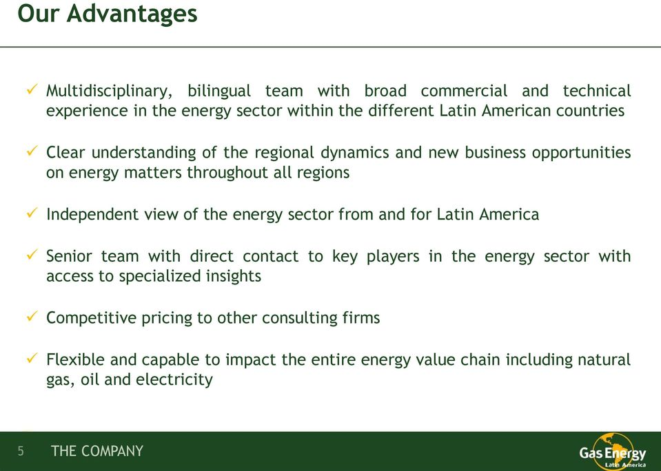 energy sector from and for Latin America Senior team with direct contact to key players in the energy sector with access to specialized insights