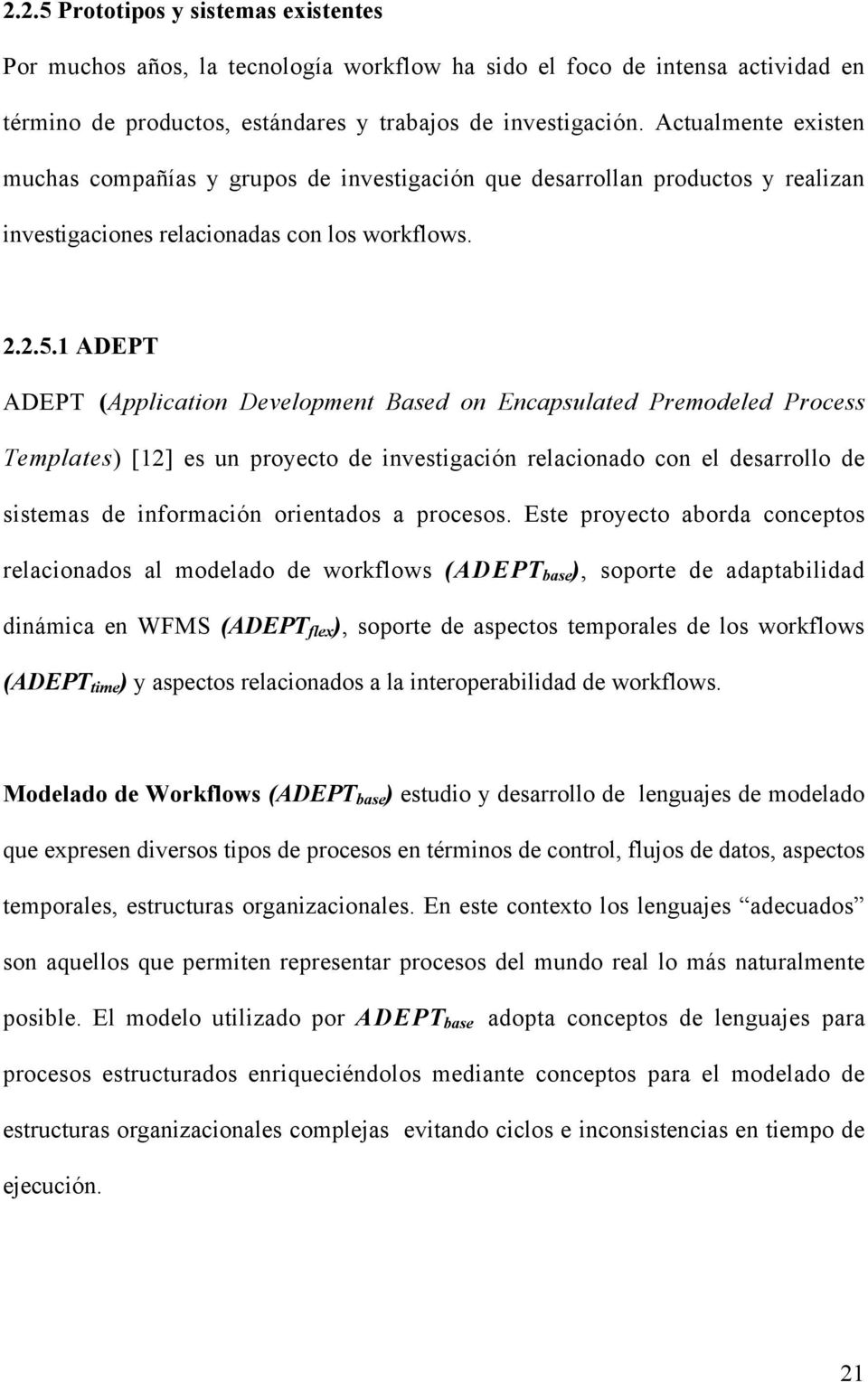 1 ADEPT ADEPT (Application Development Based on Encapsulated Premodeled Process Templates) [12] es un proyecto de investigación relacionado con el desarrollo de sistemas de información orientados a
