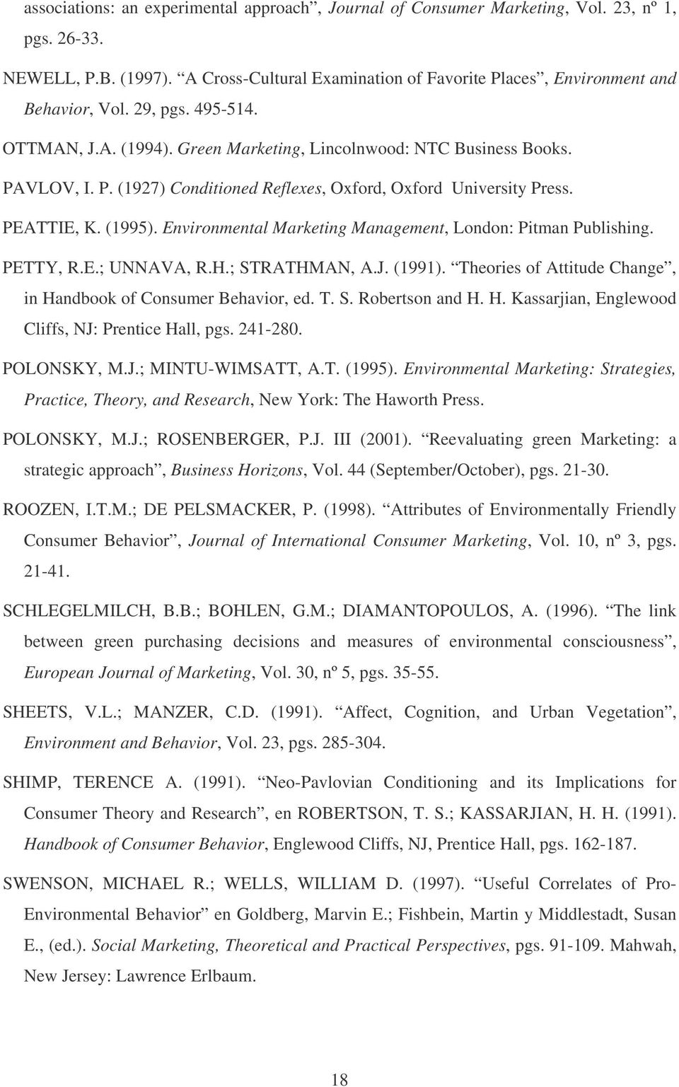 Environmental Marketing Management, London: Pitman Publishing. PETTY, R.E.; UNNAVA, R.H.; STRATHMAN, A.J. (1991). Theories of Attitude Change, in Handbook of Consumer Behavior, ed. T. S. Robertson and H.