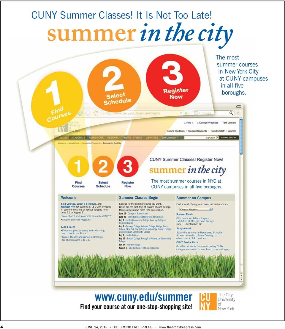 Welcome Summer Classes Begin Summer on Campus Find Courses, Select a Schedule, and Register Now for courses at 18 CUNY colleges in summer sessions of various lengths from June 22 to August 21.