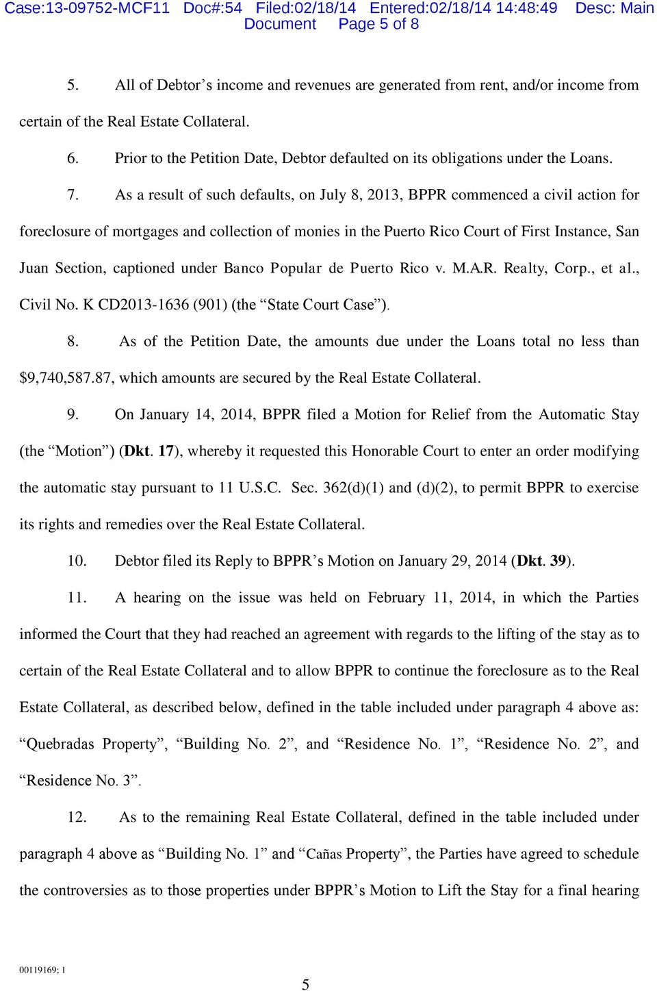 As a result of such defaults, on July 8, 2013, BPPR commenced a civil action for foreclosure of mortgages and collection of monies in the Puerto Rico Court of First Instance, San Juan Section,