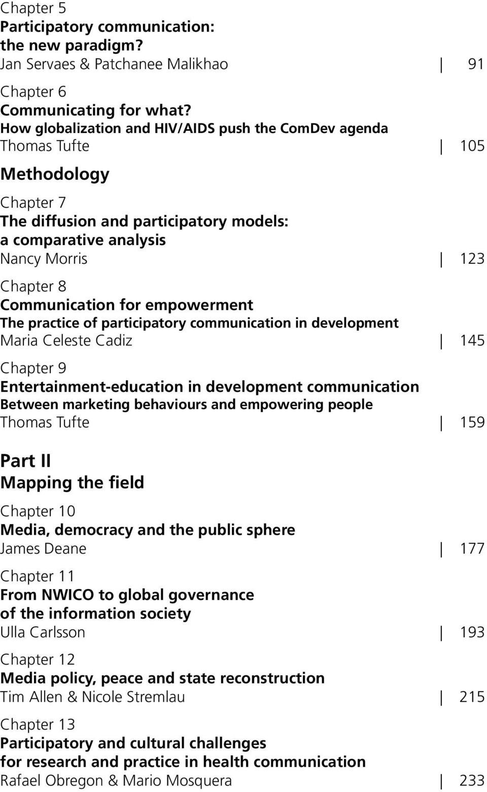 for empowerment The practice of participatory communication in development Maria Celeste Cadiz 145 Chapter 9 Entertainment-education in development communication Between marketing behaviours and