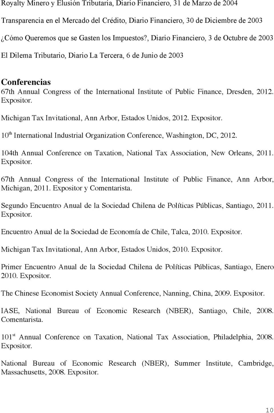 , Diario Financiero, 3 de Octubre de 2003 El Dilema Tributario, Diario La Tercera, 6 de Junio de 2003 Conferencias 67th Annual Congress of the International Institute of Public Finance, Dresden, 2012.