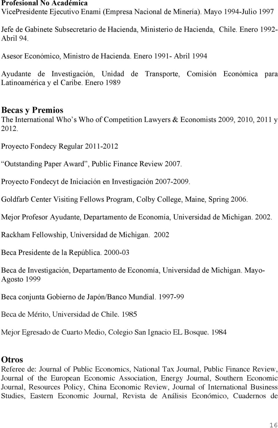 Enero 1989 Becas y Premios The International Who s Who of Competition Lawyers & Economists 2009, 2010, 2011 y 2012.