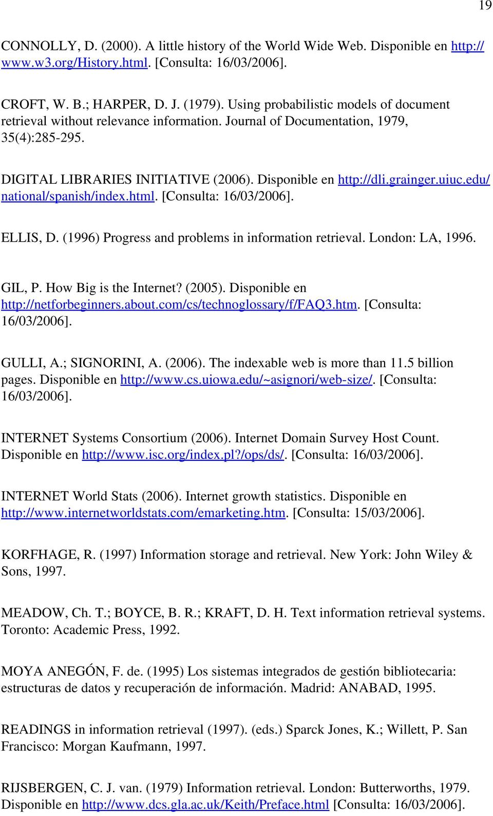 uiuc.edu/ national/spanish/index.html. [Consulta: 16/03/2006]. ELLIS, D. (1996) Progress and problems in information retrieval. London: LA, 1996. GIL, P. How Big is the Internet? (2005).