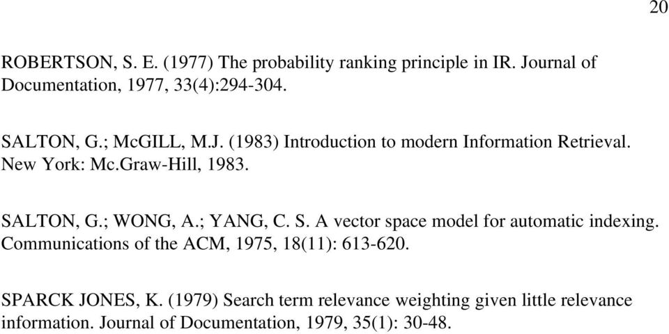 ; WONG, A.; YANG, C. S. A vector space model for automatic indexing. Communications of the ACM, 1975, 18(11): 613 620.
