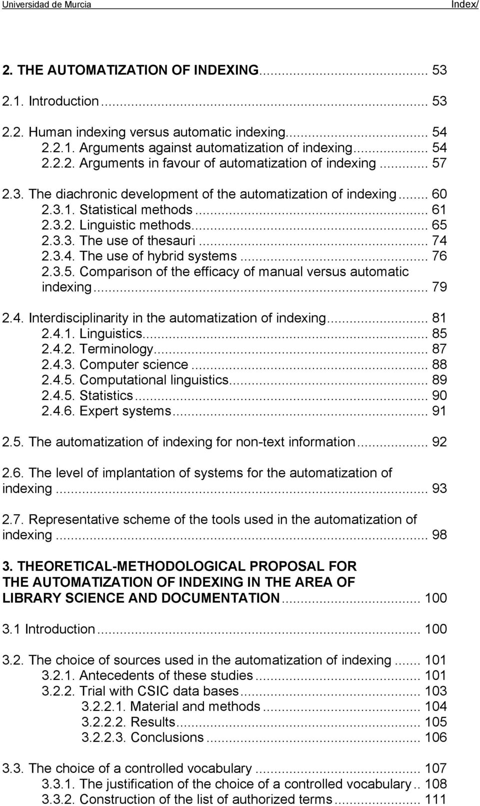 .. 65 2.3.3. The use of thesauri... 74 2.3.4. The use of hybrid systems... 76 2.3.5. Comparison of the efficacy of manual versus automatic indexing... 79 2.4. Interdisciplinarity in the automatization of indexing.