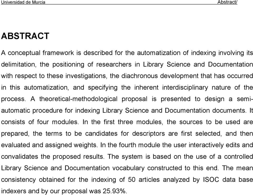 A theoretical-methodological proposal is presented to design a semiautomatic procedure for indexing Library Science and Documentation documents. It consists of four modules.