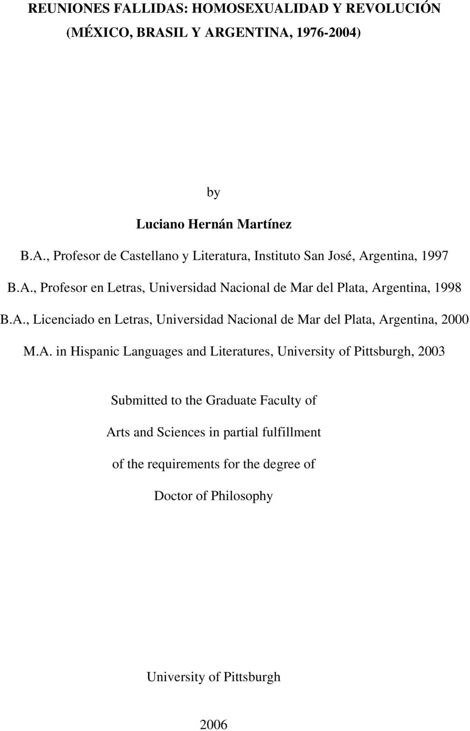 A. in Hispanic Languages and Literatures, University of Pittsburgh, 2003 Submitted to the Graduate Faculty of Arts and Sciences in partial