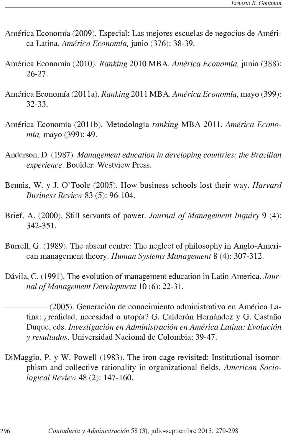 América Economía, mayo (399): 49. Anderson, D. (1987). Management education in developing countries: the Brazilian experience. Boulder: Westview Press. Bennis, W. y J. O Toole (2005).
