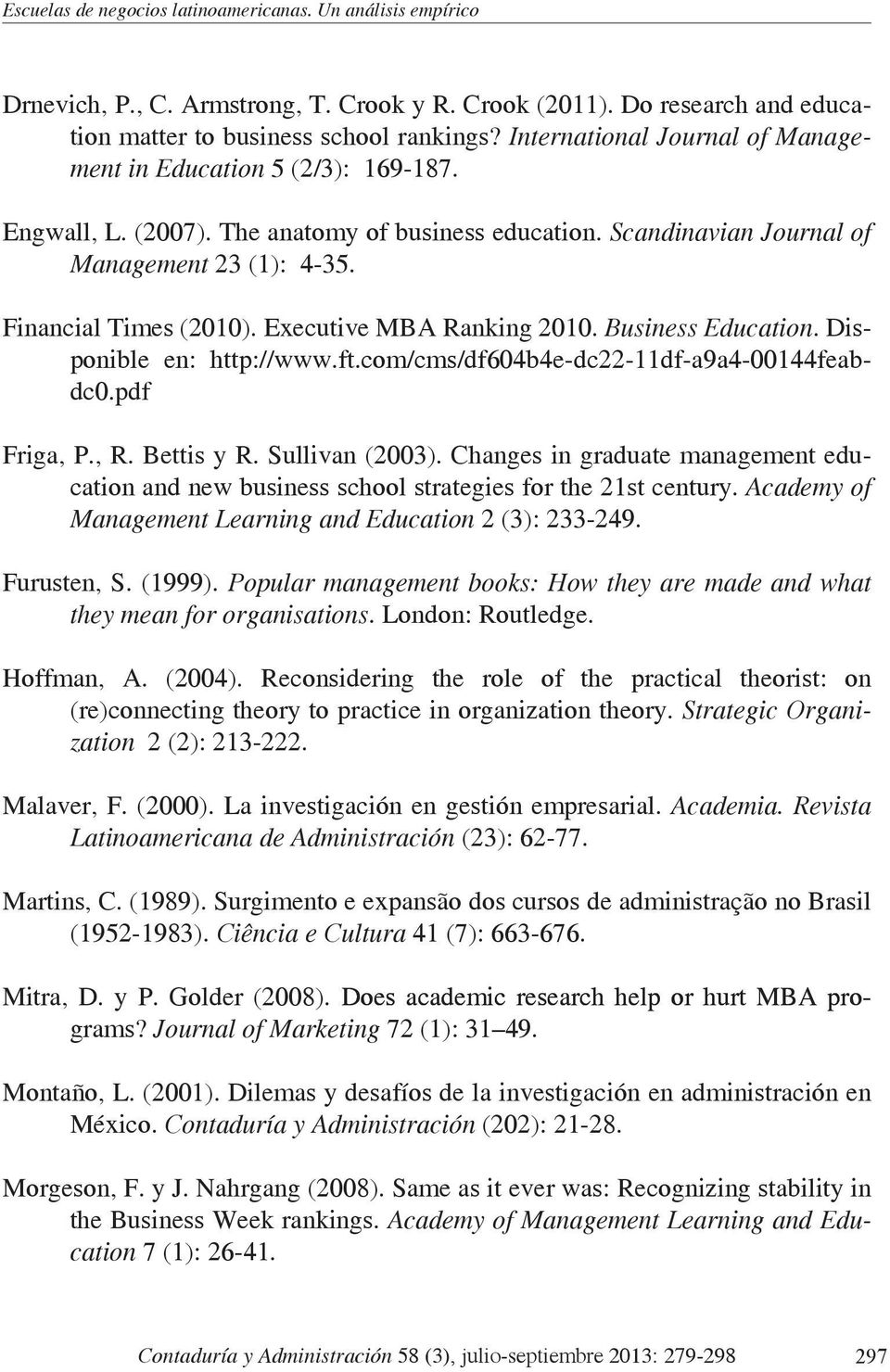Executive MBA Ranking 2010. Business Education. Disponible en: http://www.ft.com/cms/df604b4e-dc22-11df-a9a4-00144feabdc0.pdf Friga, P., R. Bettis y R. Sullivan (2003).