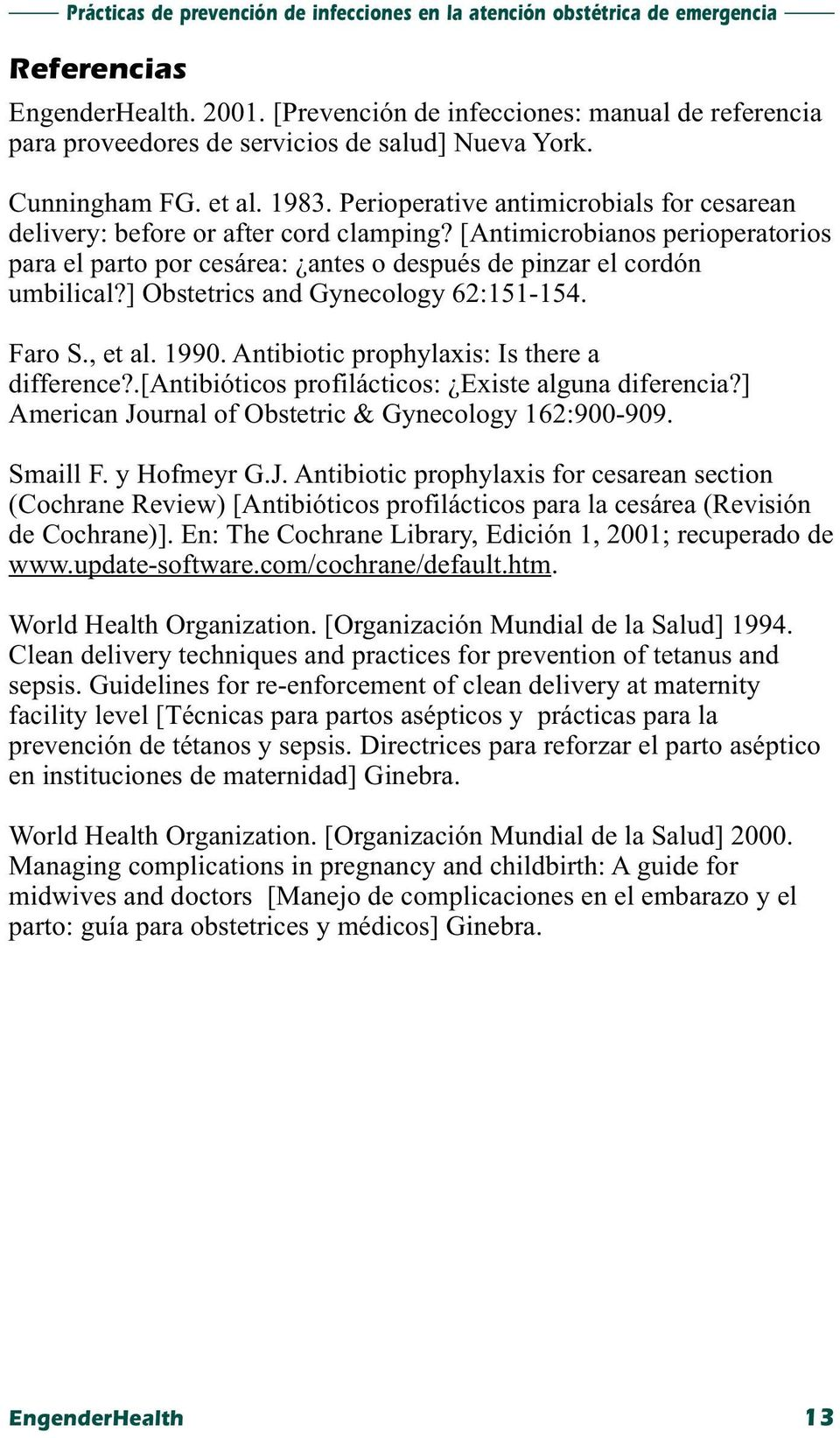 ] Obstetrics and Gynecology 62:151-154. Faro S., et al. 1990. Antibiotic prophylaxis: Is there a difference?.[antibióticos profilácticos: Existe alguna diferencia?