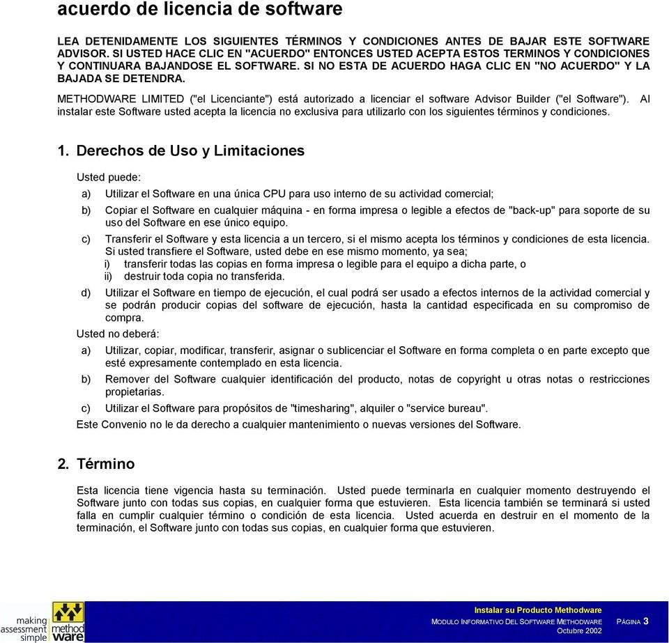 "METHODWARE LIMITED (""el Licenciante"") está autorizado a licenciar el software Advisor Builder (""el Software"")."