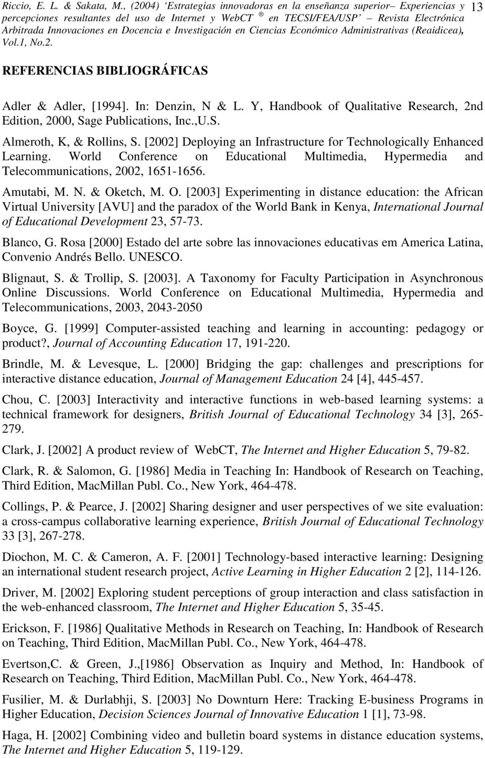 etch, M. O. [2003] Experimenting in distance education: the African Virtual University [AVU] and the paradox of the World Bank in Kenya, International Journal of Educational Development 23, 57-73.
