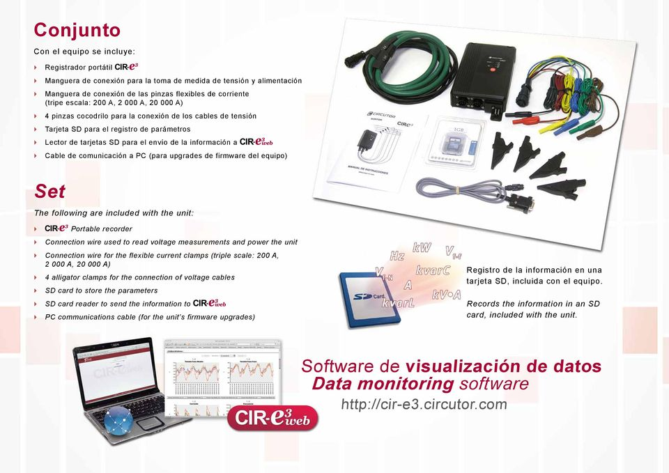 comunicación a PC (para upgrades de firmware del equipo) Set The following are included with the unit: ` ` Portable recorder Connection wire used to read voltage measurements and power the unit