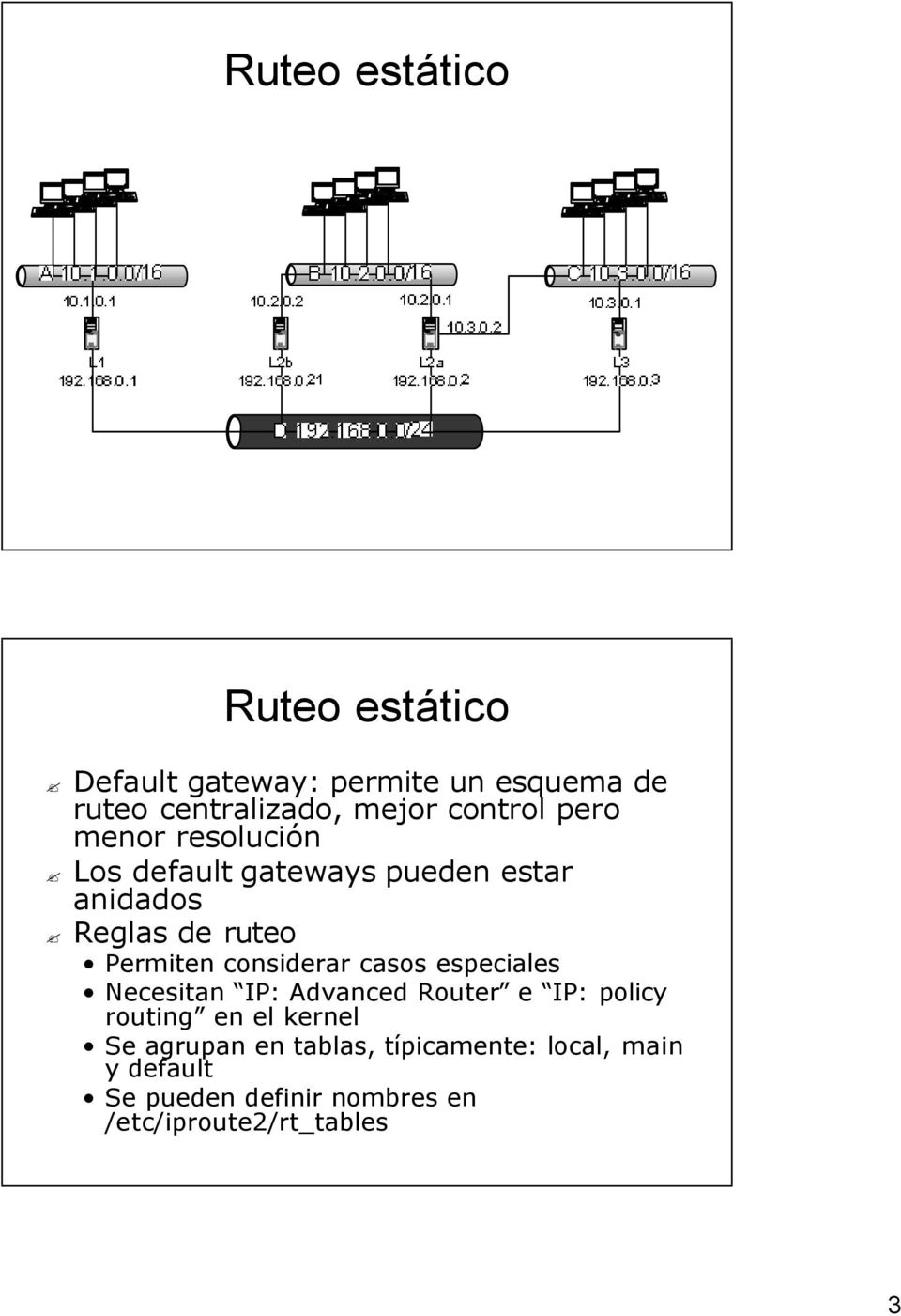 considerar casos especiales Necesitan IP: Advanced Router e IP: policy routing en el kernel Se