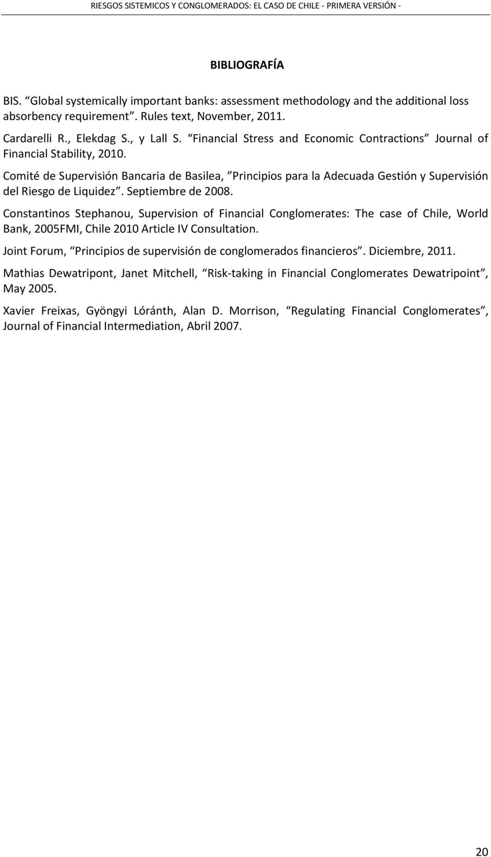 Septiembre de 2008. Constantinos Stephanou, Supervision of Financial Conglomerates: The case of Chile, World Bank, 2005FMI, Chile 2010 Article IV Consultation.
