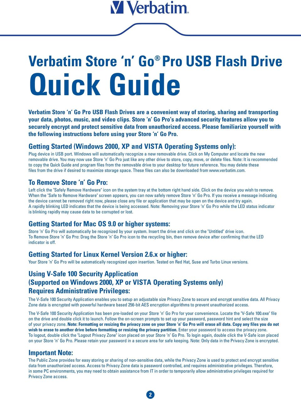 Please familiarize yourself with the following instructions before using your Store n Go Pro. Getting Started (Windows 2000, XP and VISTA Operating Systems only): Plug device in USB port.