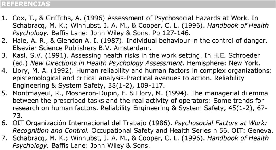 Assessing health risks in the work setting. In H.E. Schroeder (ed.) New Directions in Health Psychology Assessment. Hemisphere: New York. 4. Llory, M. A. (1992).