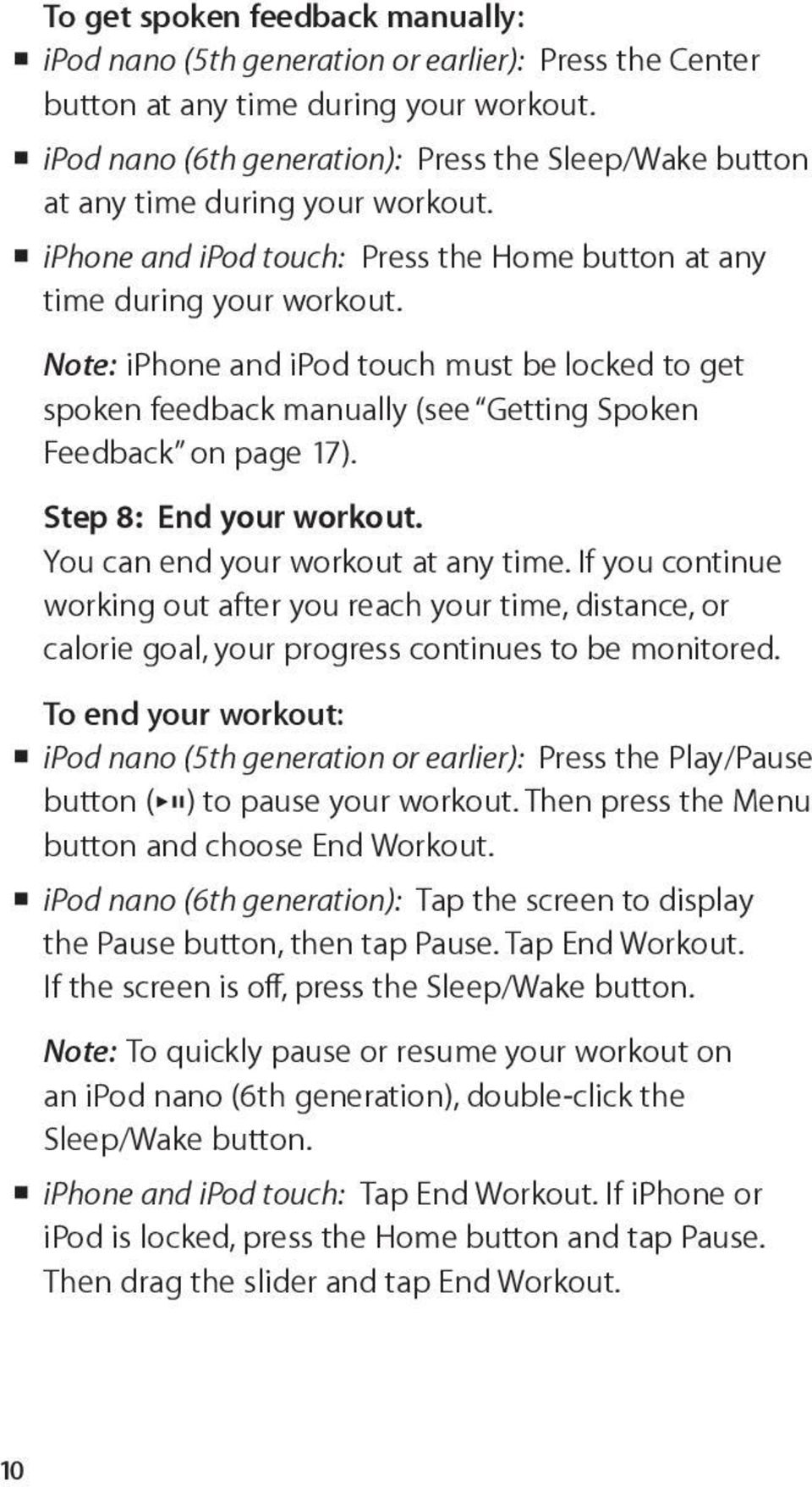 Note: iphone and ipod touch must be locked to get spoken feedback manually (see Getting Spoken Feedback on page 17). Step 8: End your workout. You can end your workout at any time.