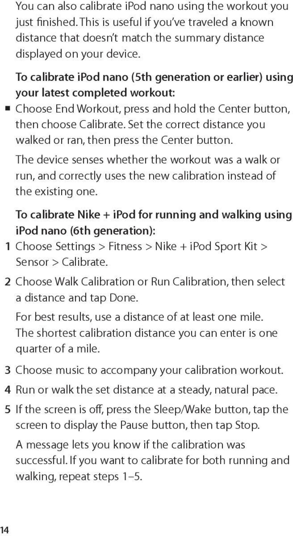 Set the correct distance you walked or ran, then press the Center button. The device senses whether the workout was a walk or run, and correctly uses the new calibration instead of the existing one.