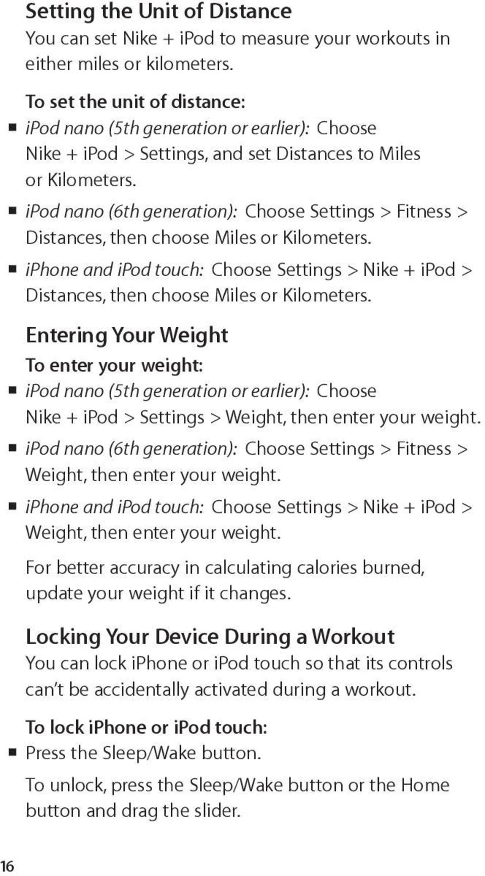 ipod nano (6th generation): Choose Settings > Fitness > Distances, then choose Miles or Kilometers. iphone and ipod touch: Choose Settings > Nike + ipod > Distances, then choose Miles or Kilometers.