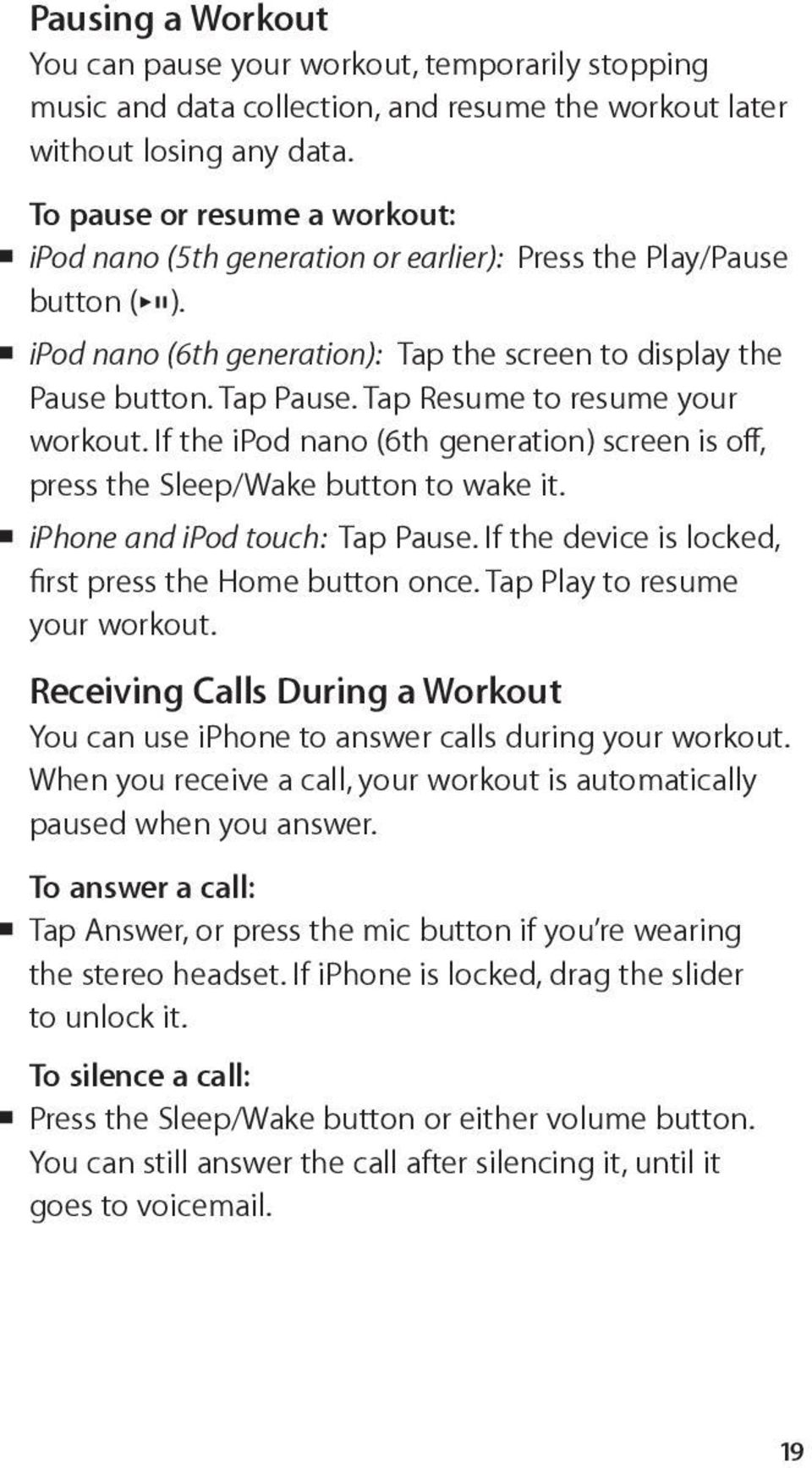 Tap Resume to resume your workout. If the ipod nano (6th generation) screen is off, press the Sleep/Wake button to wake it. iphone and ipod touch: Tap Pause.