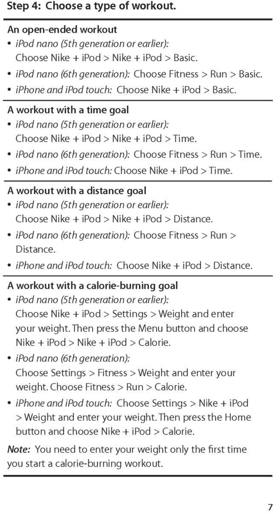 ipod nano (6th generation): Choose Fitness > Run > Time. iphone and ipod touch: Choose Nike + ipod > Time.