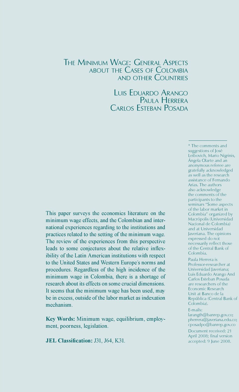 The review of the experiences from this perspective leads to some conjectures about the relative inflexibility of the Latin American institutions with respect to the United States and Western Europe
