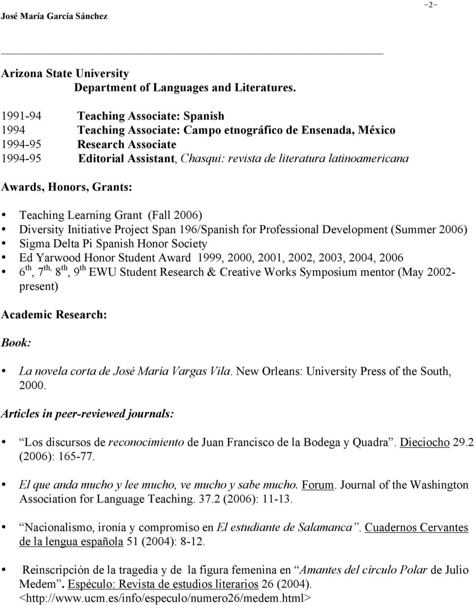 latinoamericana Awards, Honors, Grants: Teaching Learning Grant (Fall 2006) Diversity Initiative Project Span 196/Spanish for Professional Development (Summer 2006) Sigma Delta Pi Spanish Honor