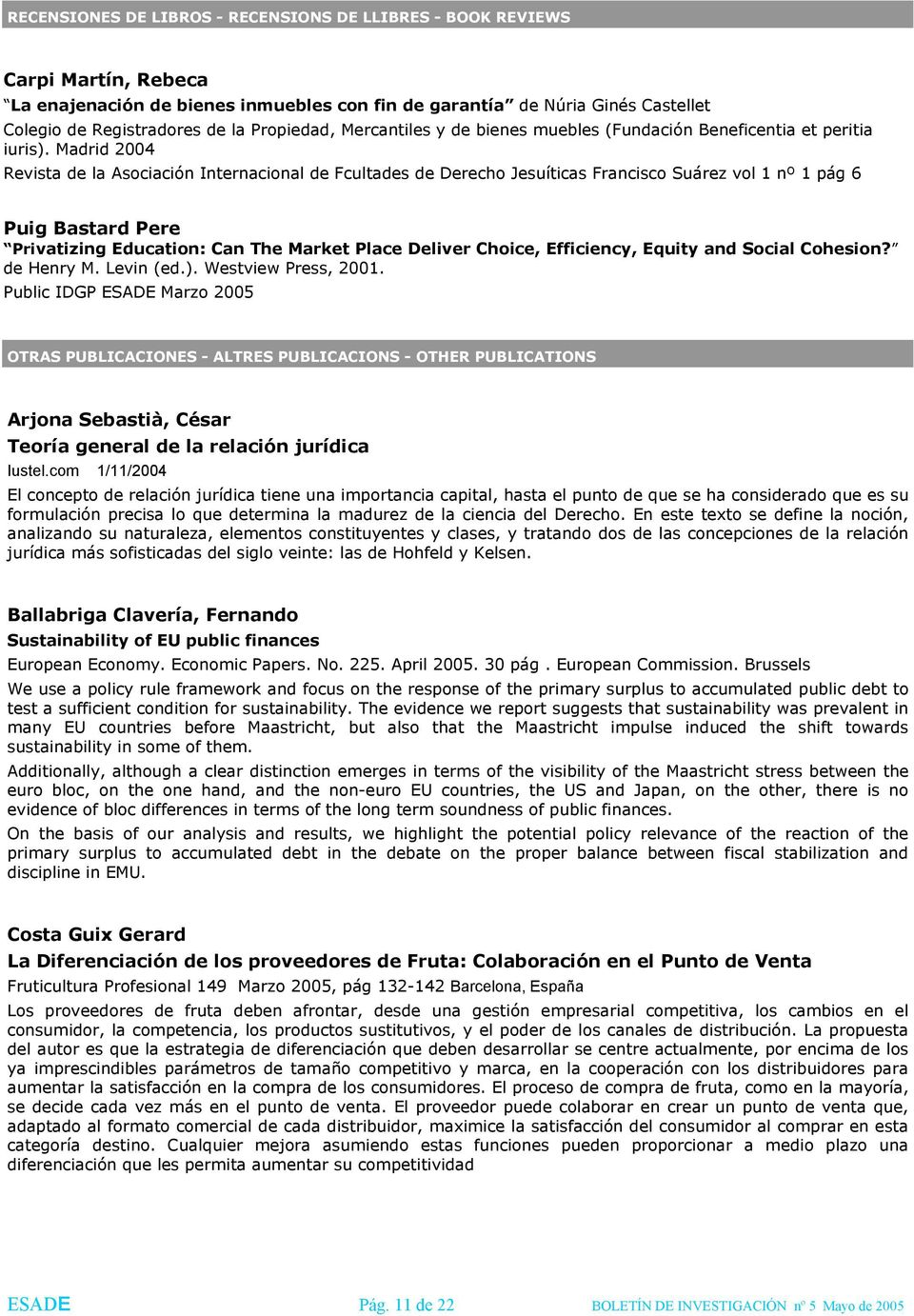 Madrid 2004 Revista de la Asociación Internacional de Fcultades de Derecho Jesuíticas Francisco Suárez vol 1 nº 1 pág 6 Puig Bastard Pere Privatizing Education: Can The Market Place Deliver Choice,
