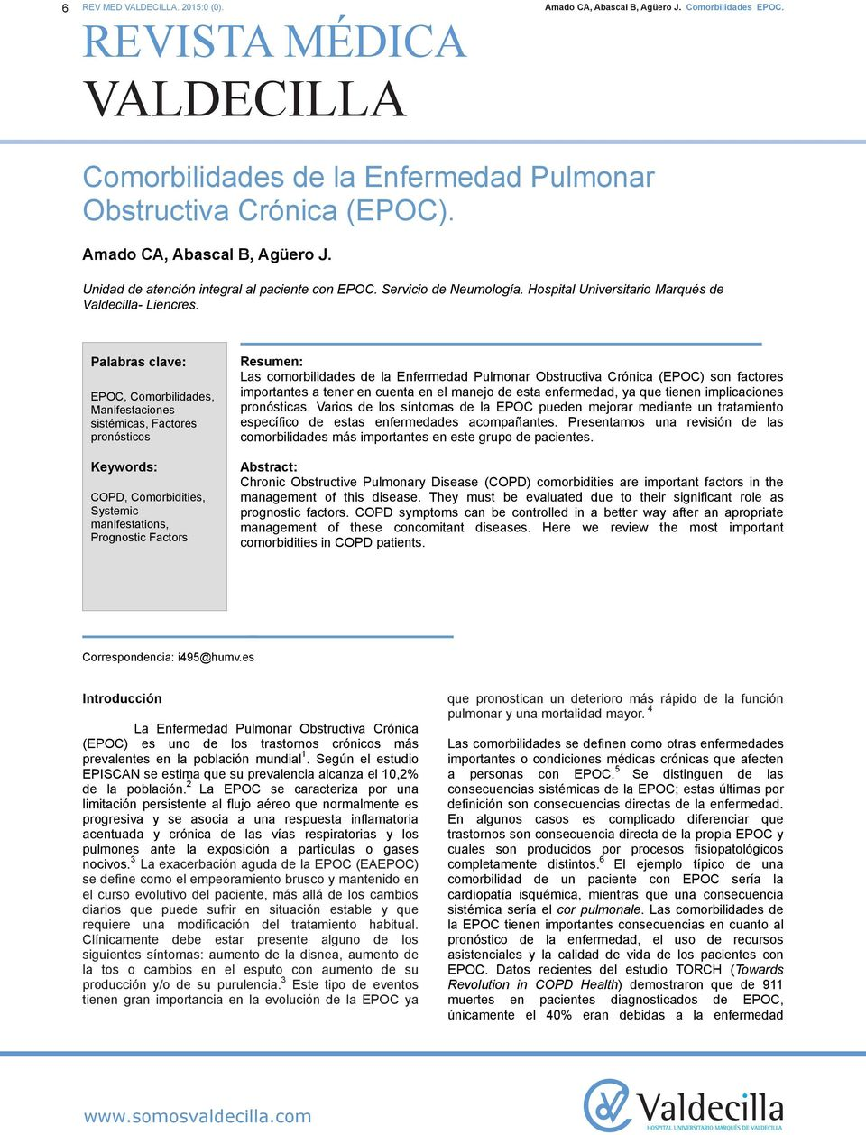 Palabras clave: EPOC, Comorbilidades, Manifestaciones sistémicas, Factores pronósticos Keywords: COPD, Comorbidities, Systemic manifestations, Prognostic Factors Resumen: Las comorbilidades de la