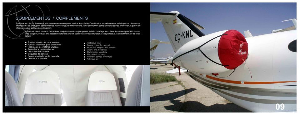 Algunos de ellos son los que se citan a continuación: Apart from the aforementioned interior designs that our company does, Aviation Management offers all our distinguished clients a wide range of