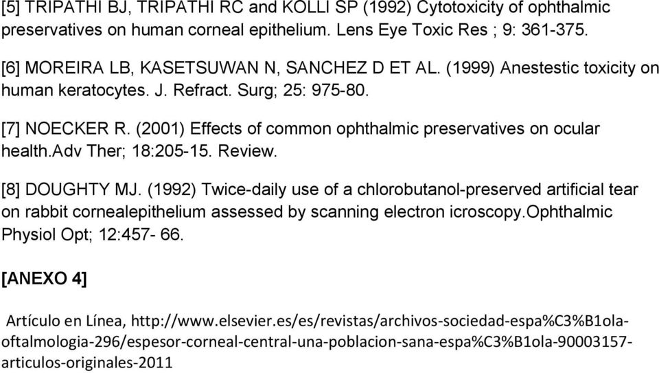 (2001) Effects of common ophthalmic preservatives on ocular health.adv Ther; 18:205-15. Review. [8] DOUGHTY MJ.