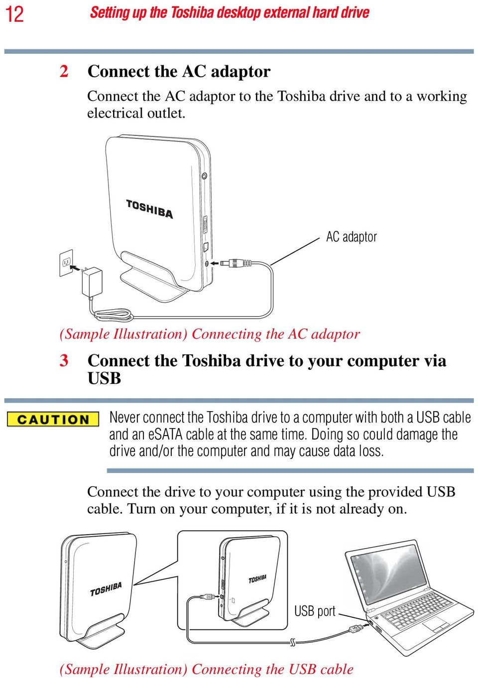 AC adaptor (Sample Illustration) Connecting the AC adaptor 3 Connect the Toshiba drive to your computer via USB Never connect the Toshiba drive to a