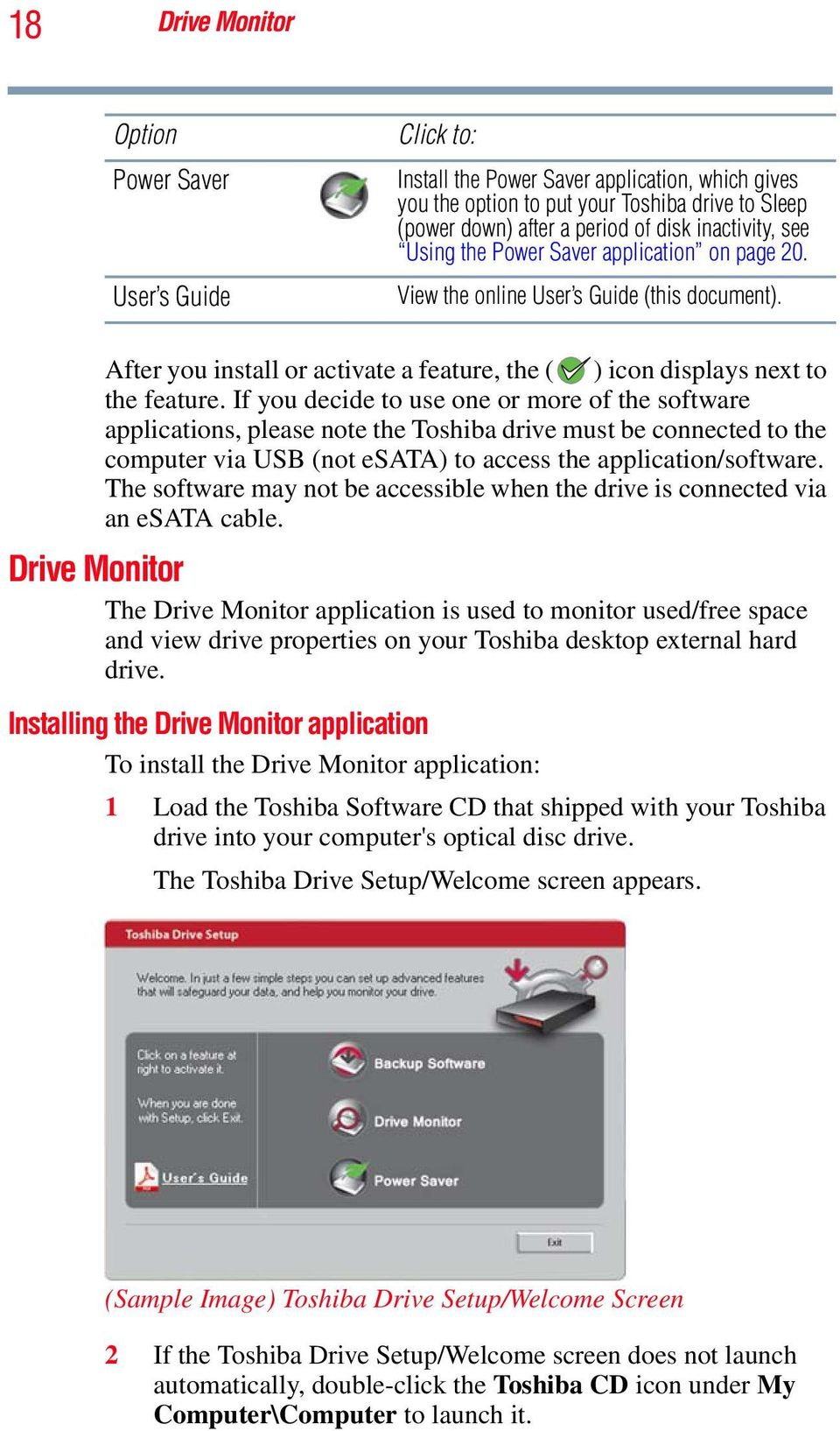 If you decide to use one or more of the software applications, please note the Toshiba drive must be connected to the computer via USB (not esata) to access the application/software.