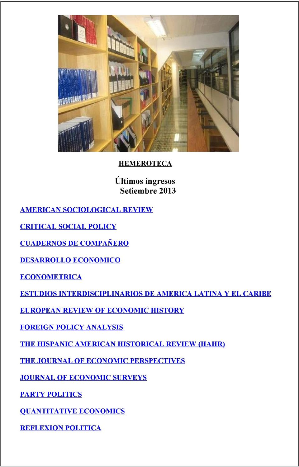 Y EL CARIBE EUROPEAN REVIEW OF ECONOMIC HISTORY FOREIGN POLICY ANALYSIS THE HISPANIC AMERICAN HISTORICAL REVIEW