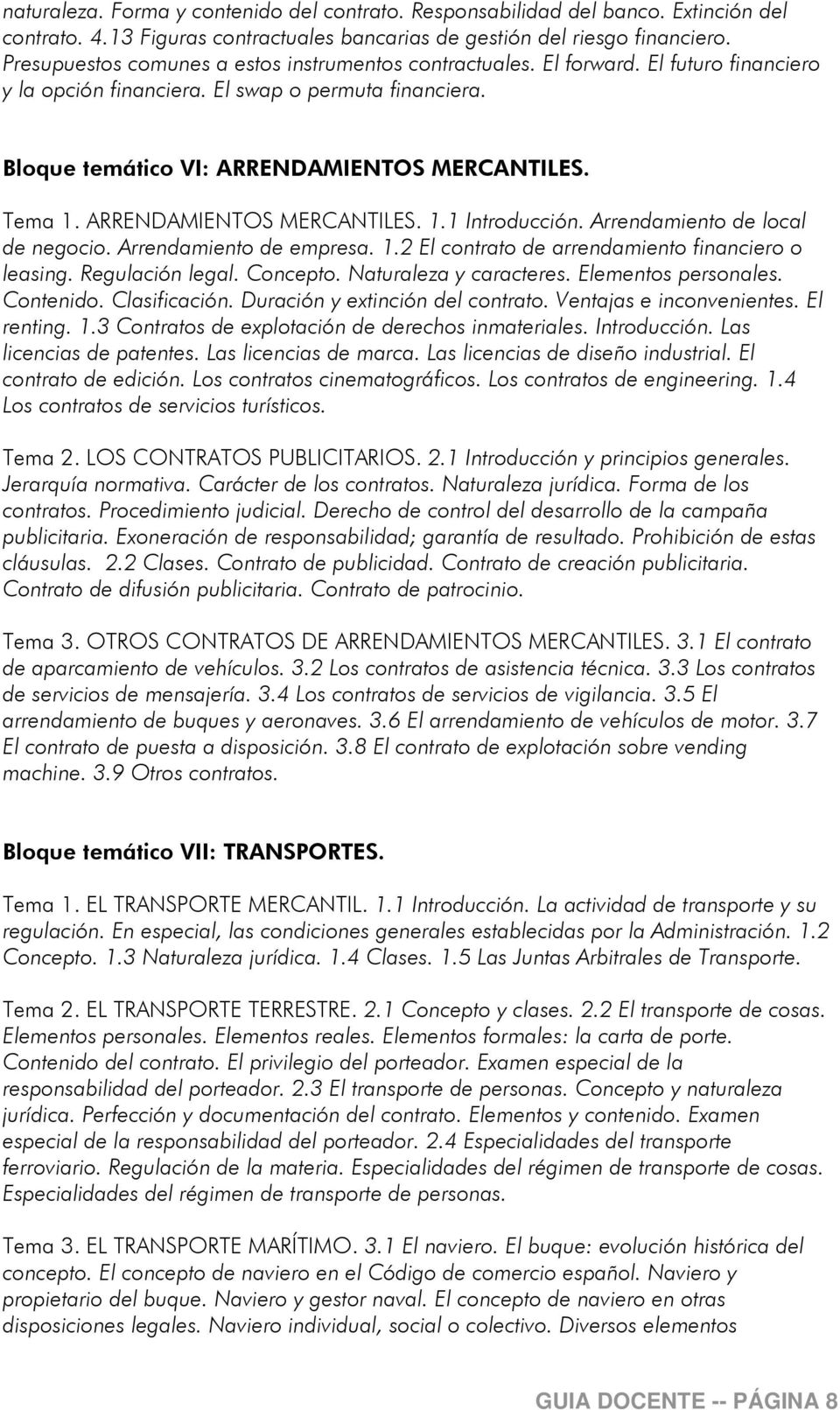 ARRENDAMIENTOS MERCANTILES. 1.1 Introducción. Arrendamiento de local de negocio. Arrendamiento de empresa. 1.2 El contrato de arrendamiento financiero o leasing. Regulación legal. Concepto.