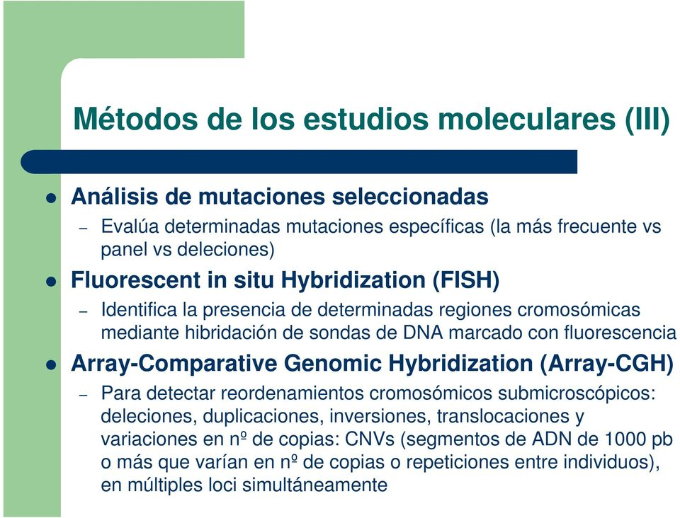 Array-Comparative Genomic Hybridization (Array-CGH) Para detectar reordenamientos cromosómicos submicroscópicos: deleciones, duplicaciones, inversiones,