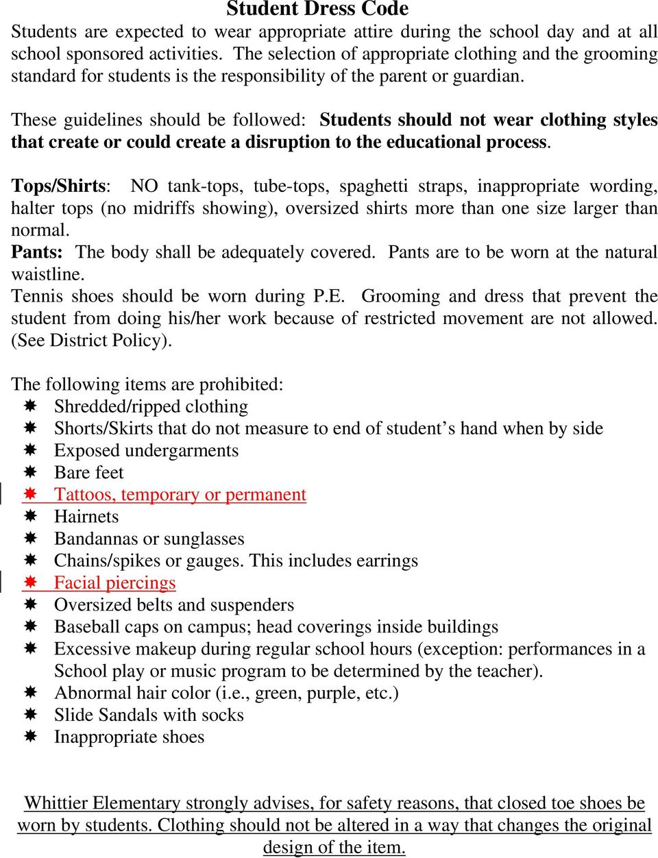 These guidelines should be followed: Students should not wear clothing styles that create or could create a disruption to the educational process.