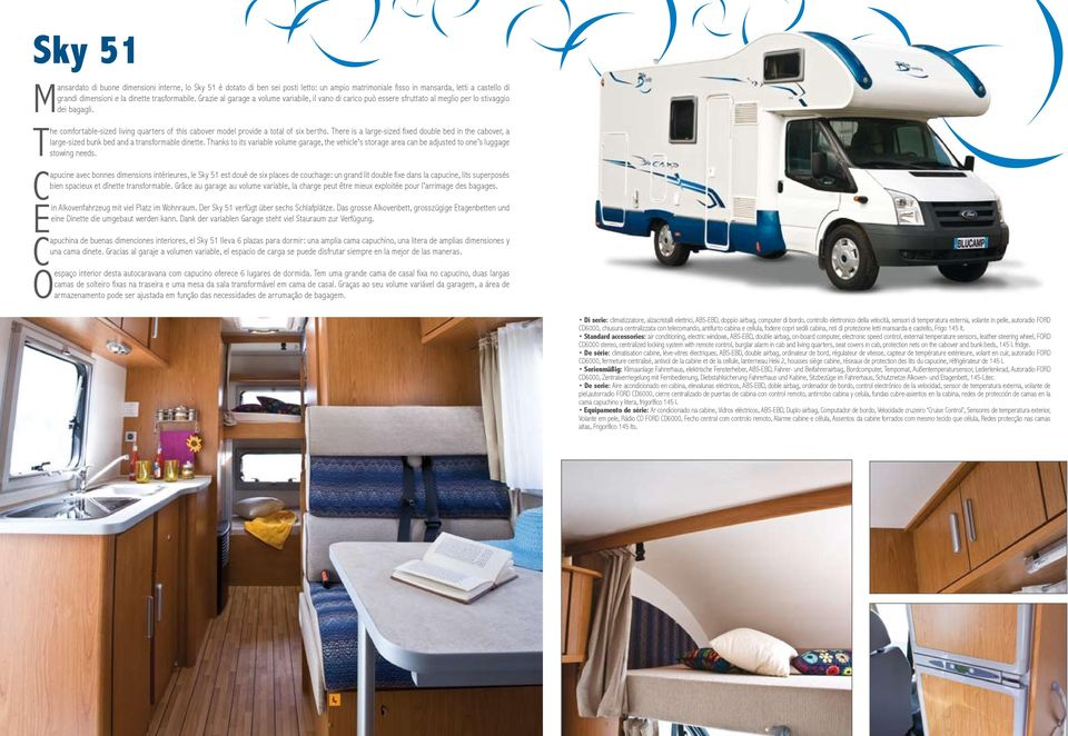 The comfortable-sized living quarters of this cabover model provide a total of six berths. There is a large-sized fixed double bed in the cabover, a large-sized bunk bed and a transformable dinette.