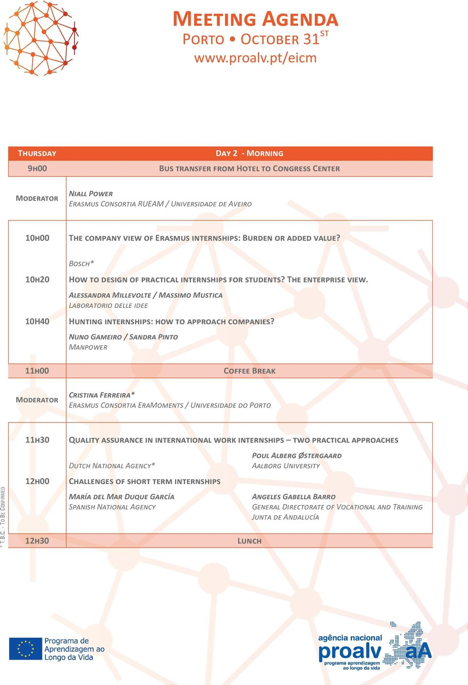 Burden or added value? 10h20 10H40 11h00 Bosch* How to design of practical internships for students? The enterprise view.