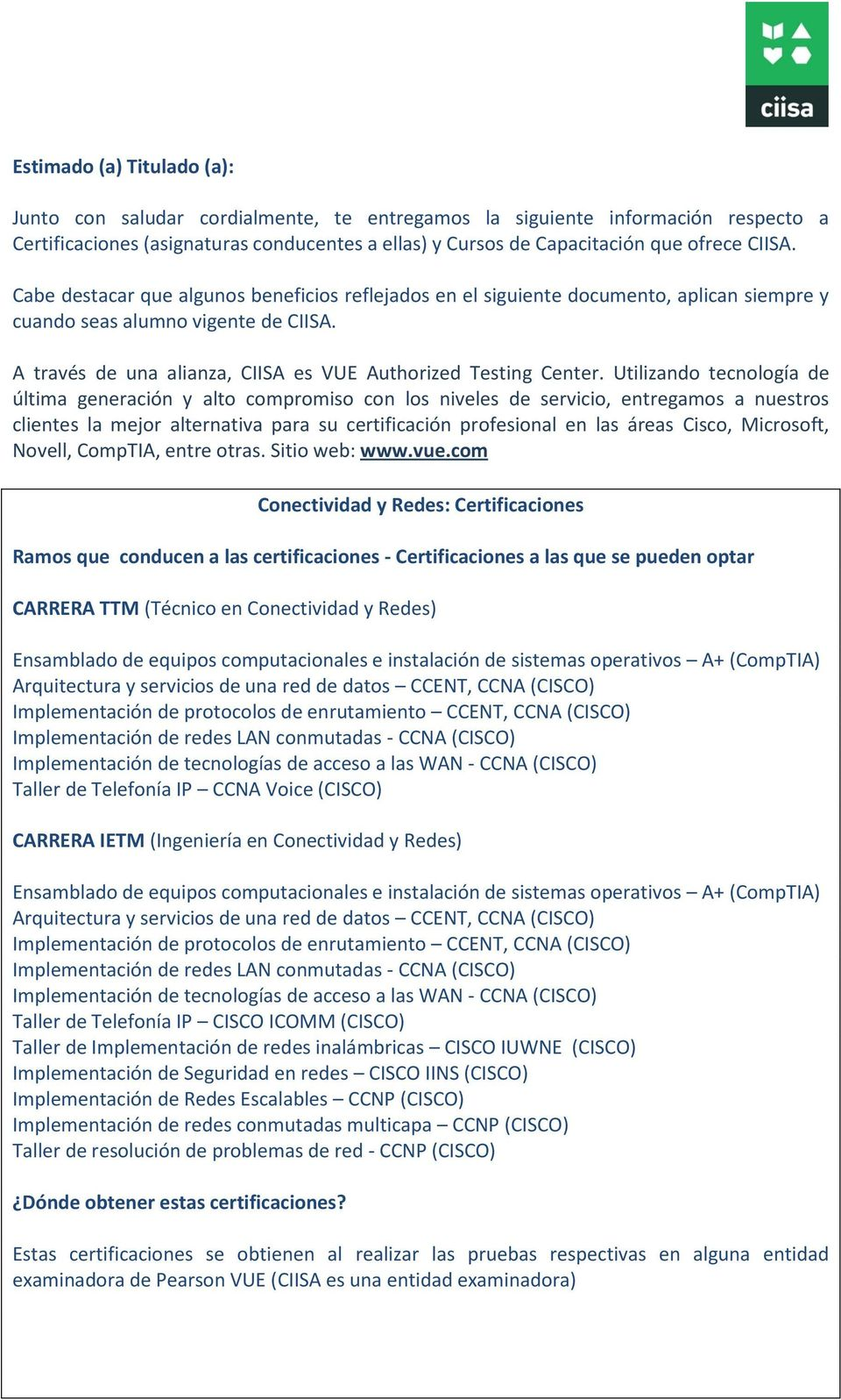 A través de una alianza, CIISA es VUE Authorized Testing Center.