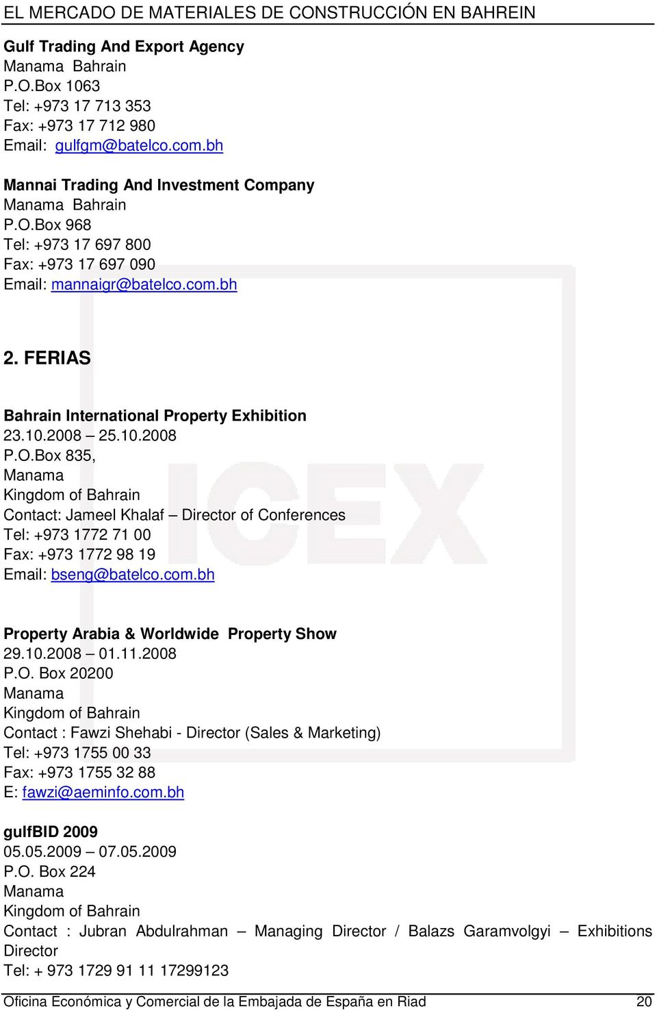 Box 835, Manama Kingdom of Bahrain Contact: Jameel Khalaf Director of Conferences Tel: +973 1772 71 00 Fax: +973 1772 98 19 Email: bseng@batelco.com.bh Property Arabia & Worldwide Property Show 29.10.