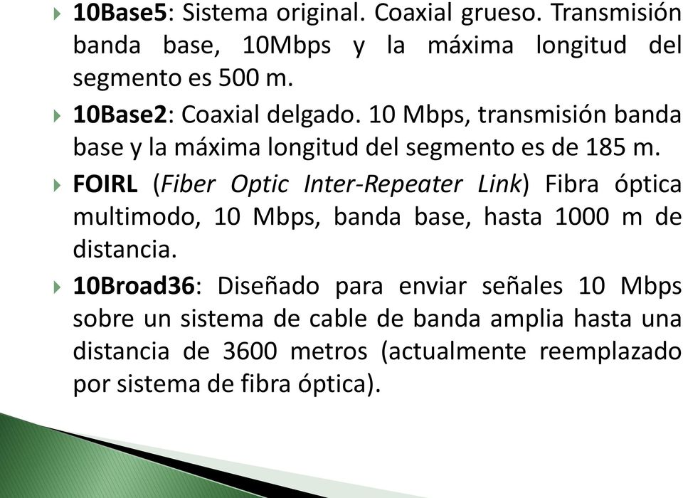 FOIRL (Fiber Optic Inter-Repeater Link) Fibra óptica multimodo, 10 Mbps, banda base, hasta 1000 m de distancia.