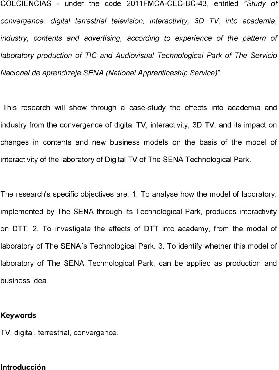 This research will show through a case-study the effects into academia and industry from the convergence of digital TV, interactivity, 3D TV, and its impact on changes in contents and new business