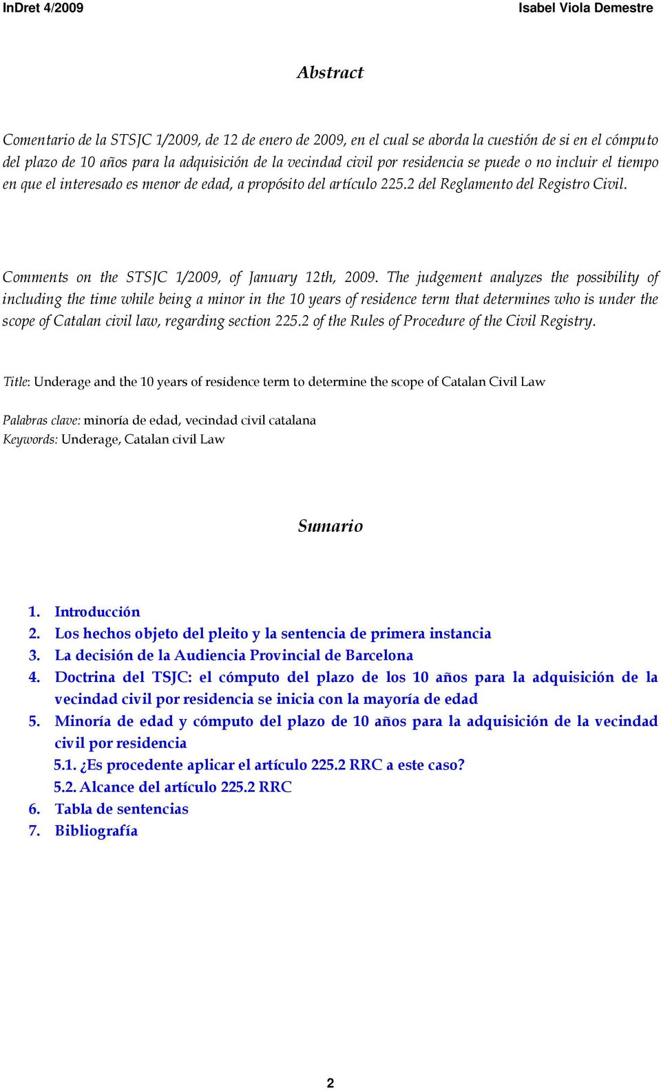 The judgement analyzes the possibility of including the time while being a minor in the 10 years of residence term that determines who is under the scope of Catalan civil law, regarding section 225.