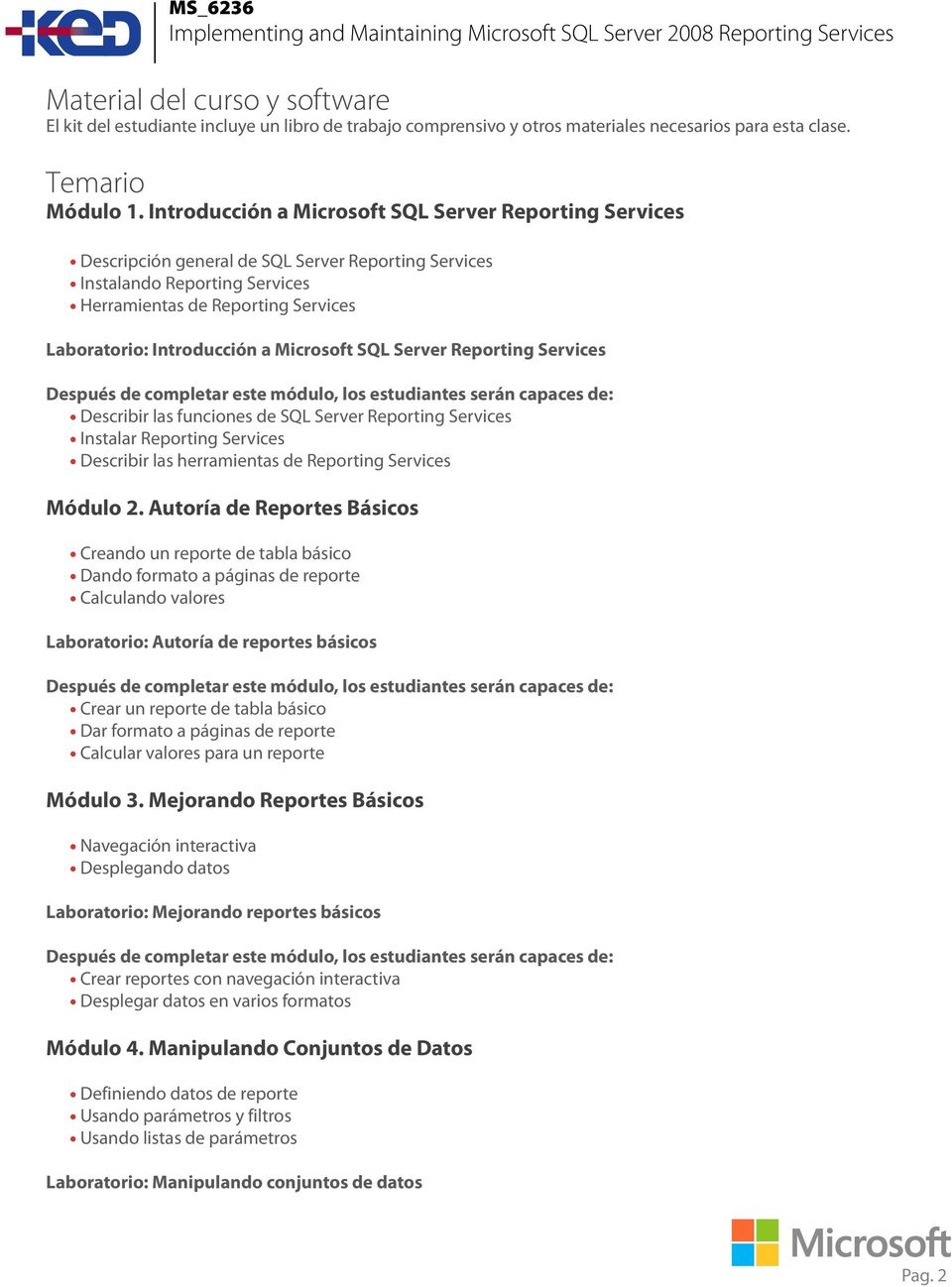 a Microsoft SQL Server Reporting Services Describir las funciones de SQL Server Reporting Services Instalar Reporting Services Describir las herramientas de Reporting Services Módulo 2.